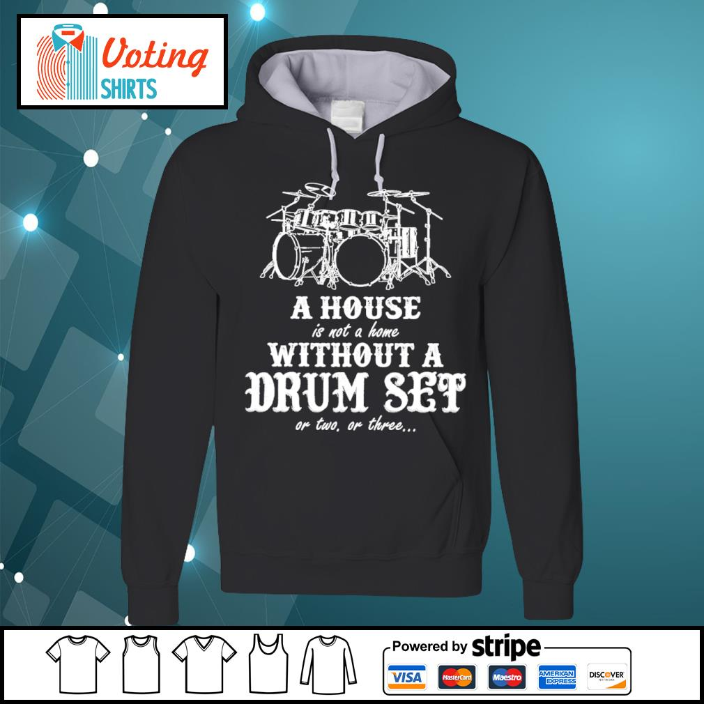 A house is not a home without a drum set or two or three s hoodie