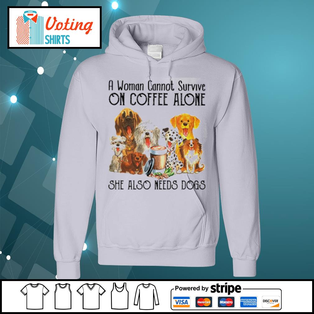 A woman cannot survive on coffee alone she also needs dogs s hoodie