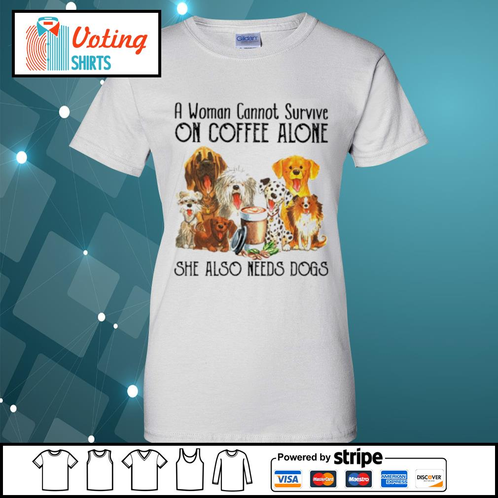 A woman cannot survive on coffee alone she also needs dogs s ladies-tee