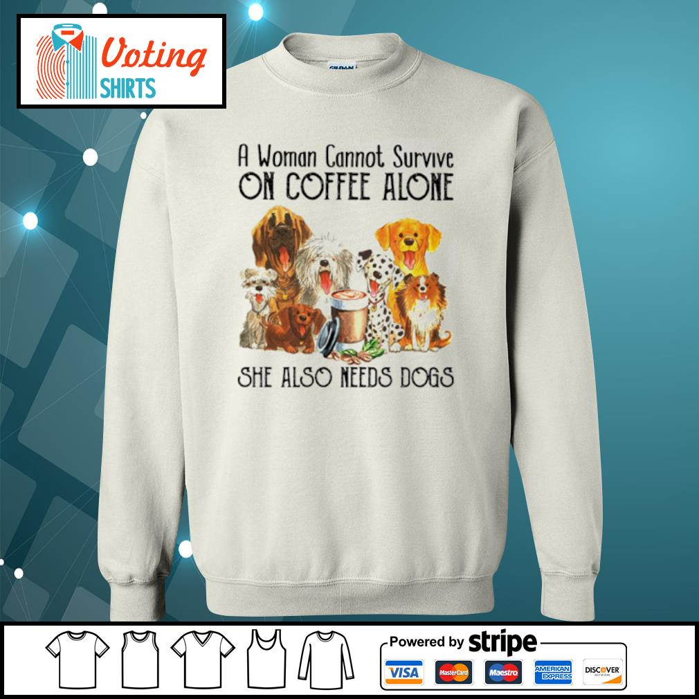 A woman cannot survive on coffee alone she also needs dogs s sweater