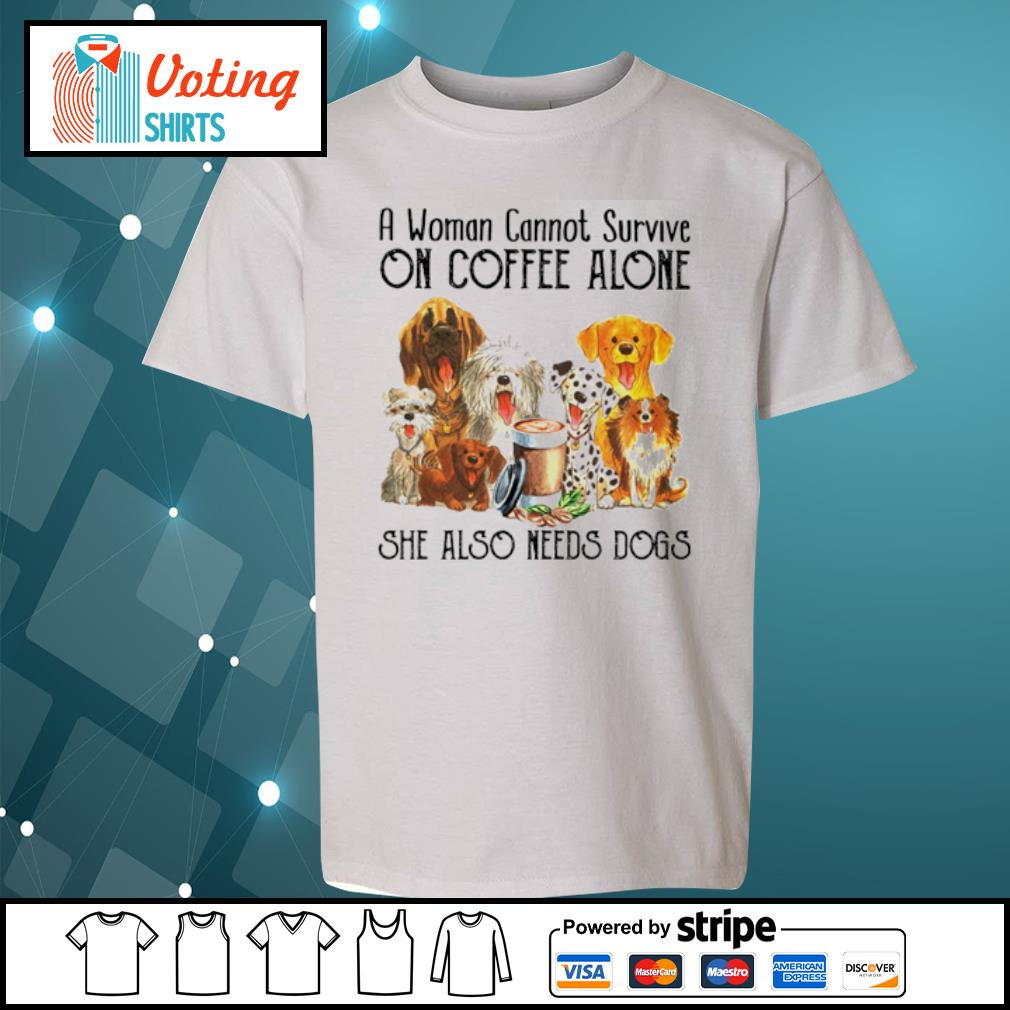 A woman cannot survive on coffee alone she also needs dogs s youth-tee