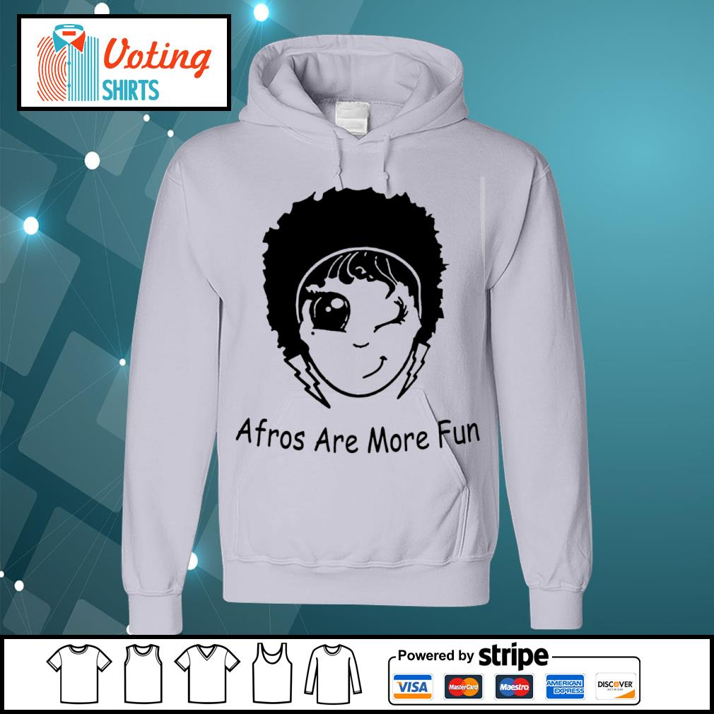 Afros are more fun s hoodie