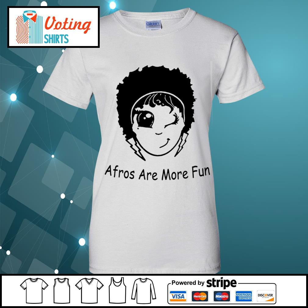 Afros are more fun s ladies-tee