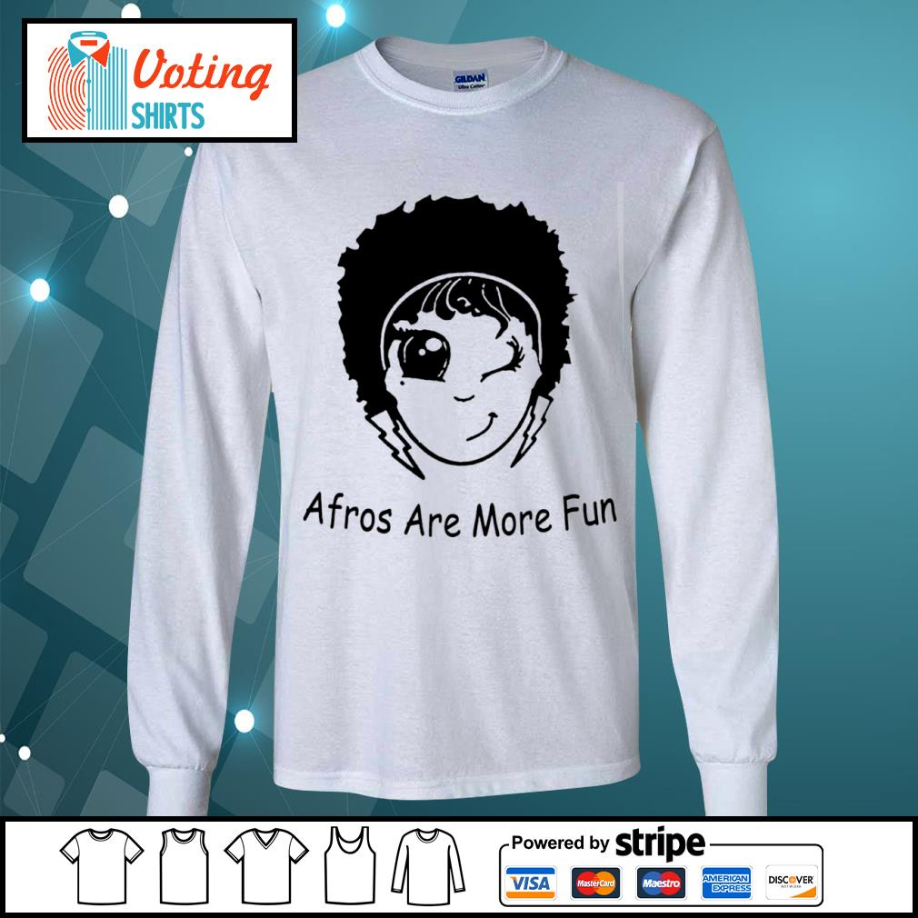 Afros are more fun s longsleeve-tee