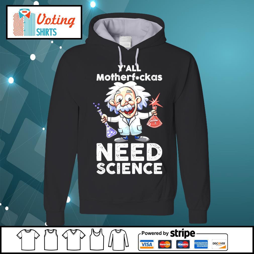 Albert Einstein y_all motherfuckas need science s hoodie