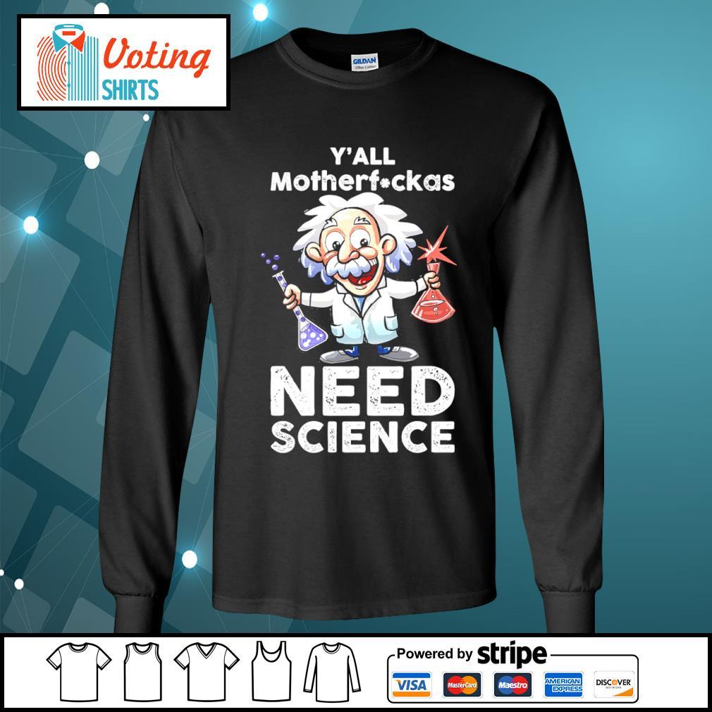 Albert Einstein y_all motherfuckas need science s longsleeve-tee