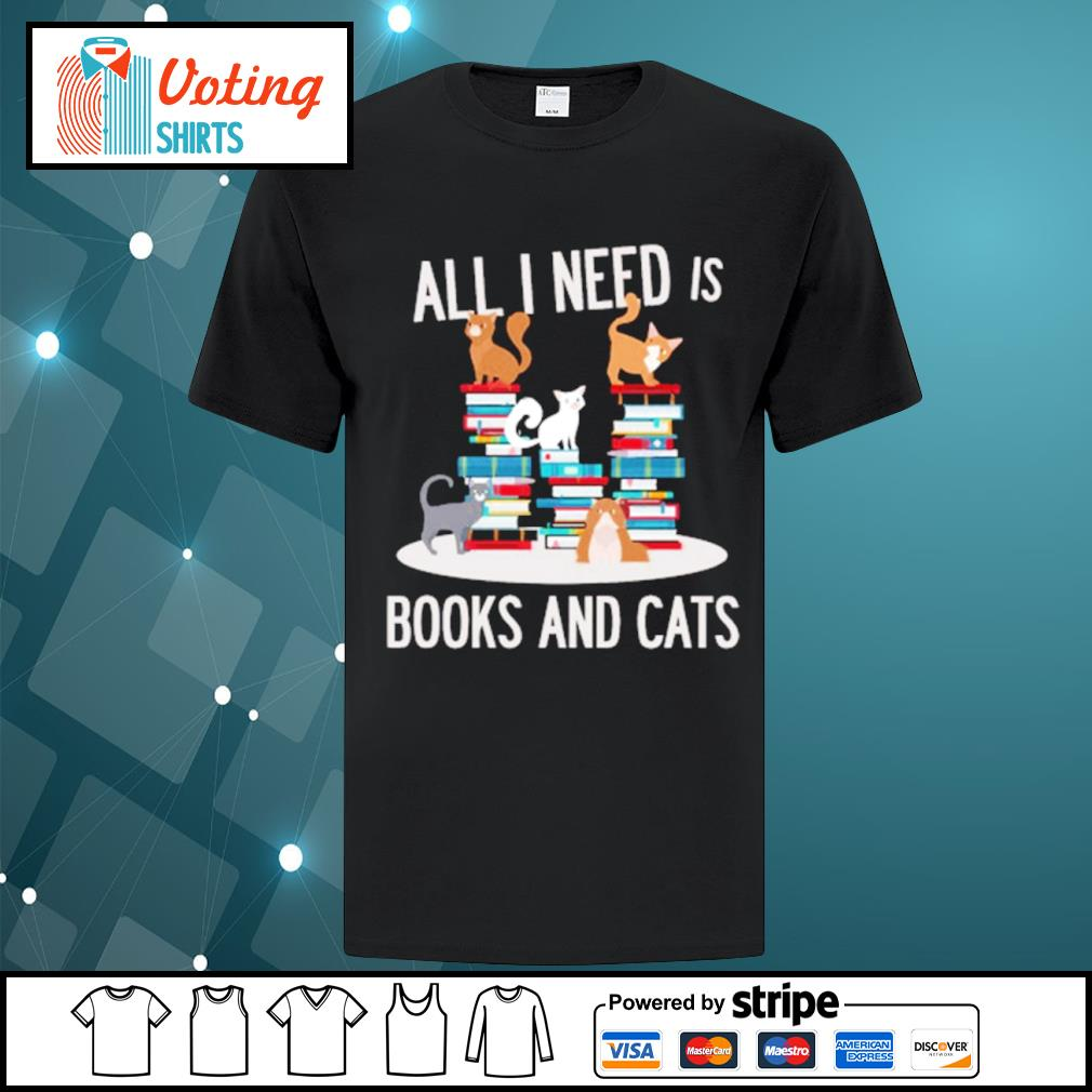 All I need is books and cats shirt