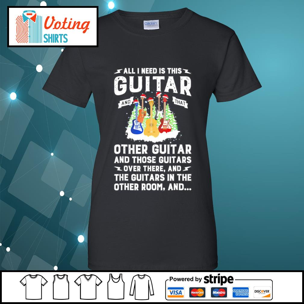 All I need is this guitar and that other guitar and those guitars over there s ladies-tee