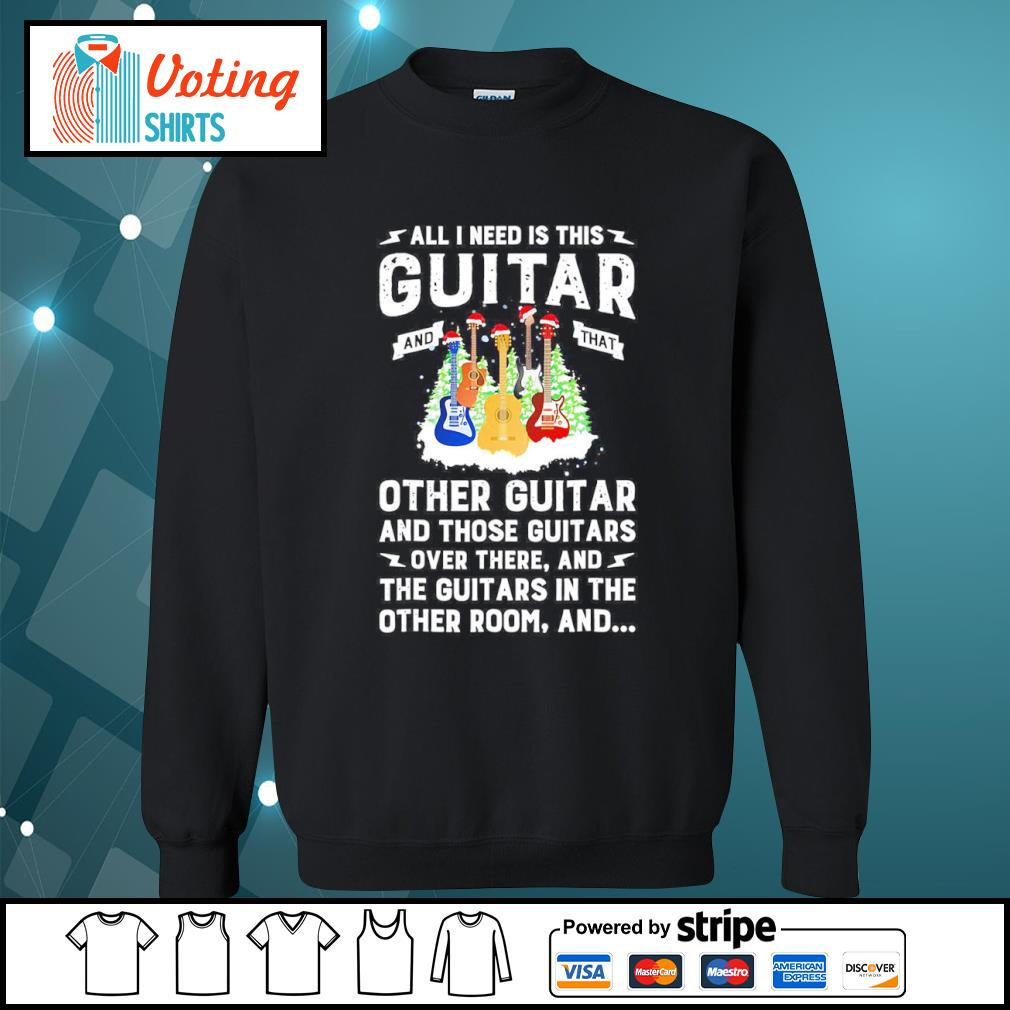 All I need is this guitar and that other guitar and those guitars over there s sweater