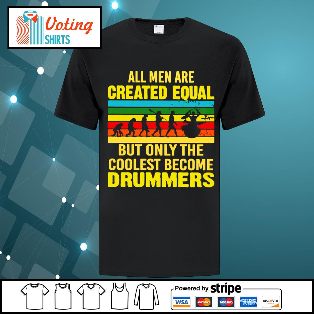 All men are created equal but only the coolest become drummers vintage shirt