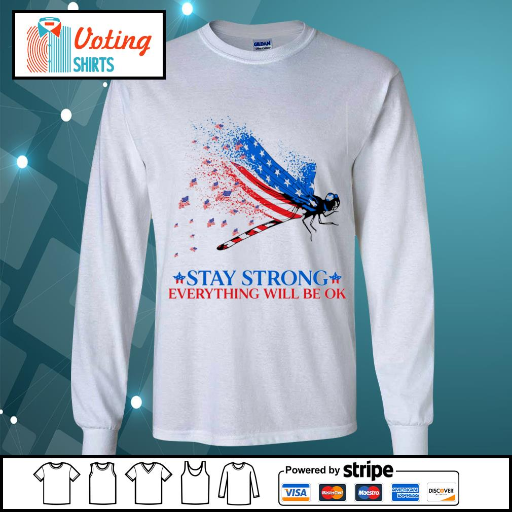 American flag dragonfly stay strong everything will be ok s longsleeve-tee