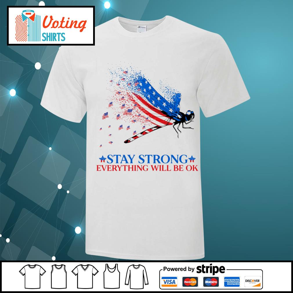 American flag dragonfly stay strong everything will be ok shirt
