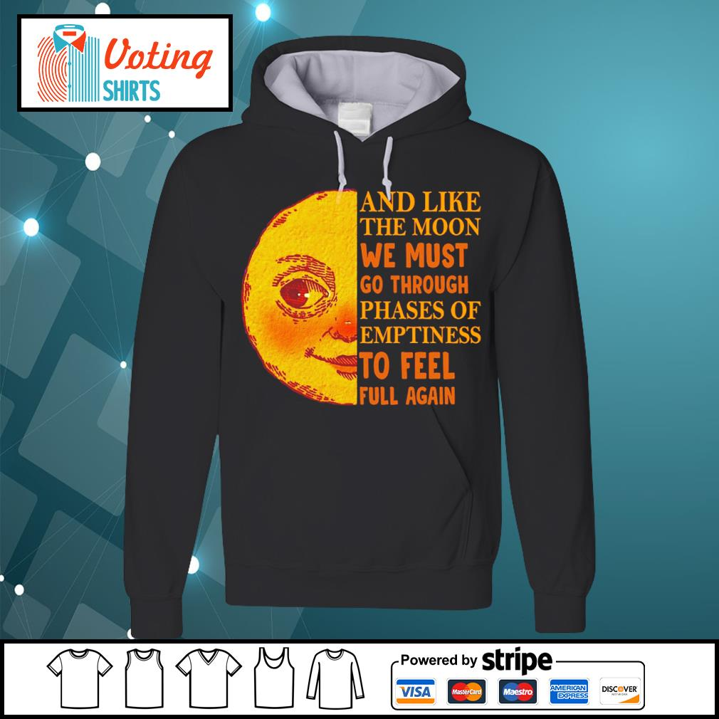 And like the moon we must go through phases of emptiness to feel full again s hoodie