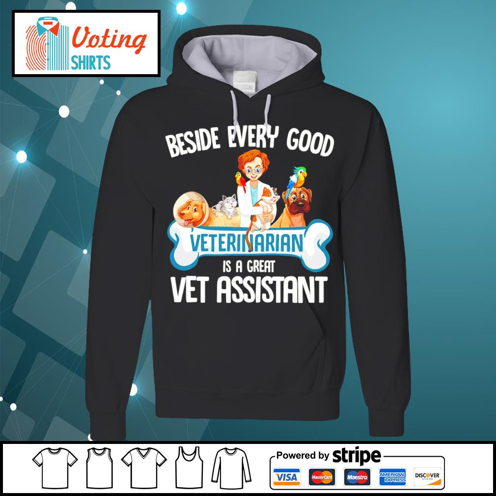 Animals beside every good veterinarian is a great vet assistant s hoodie