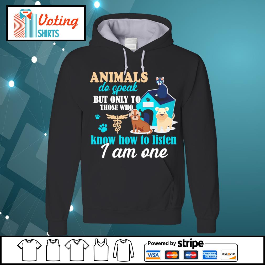 Animals do speak but only to those who know how to listen I am one s hoodie