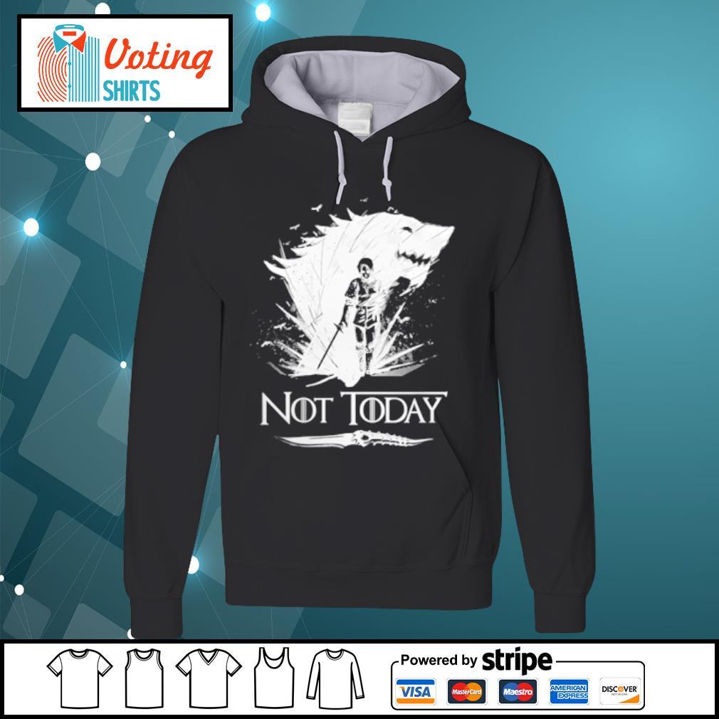 Arya Stark Not Today s hoodie