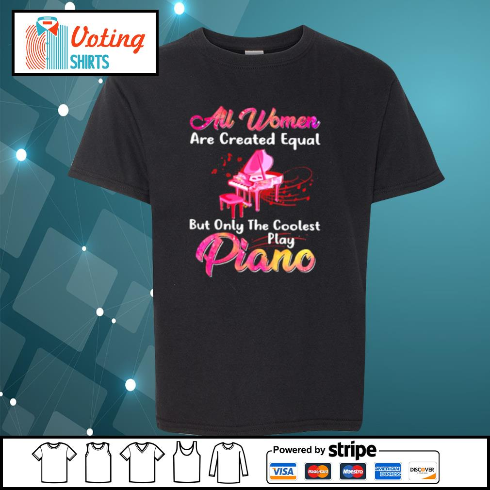 Au women are created equal but only the coolest play piano s youth-tee