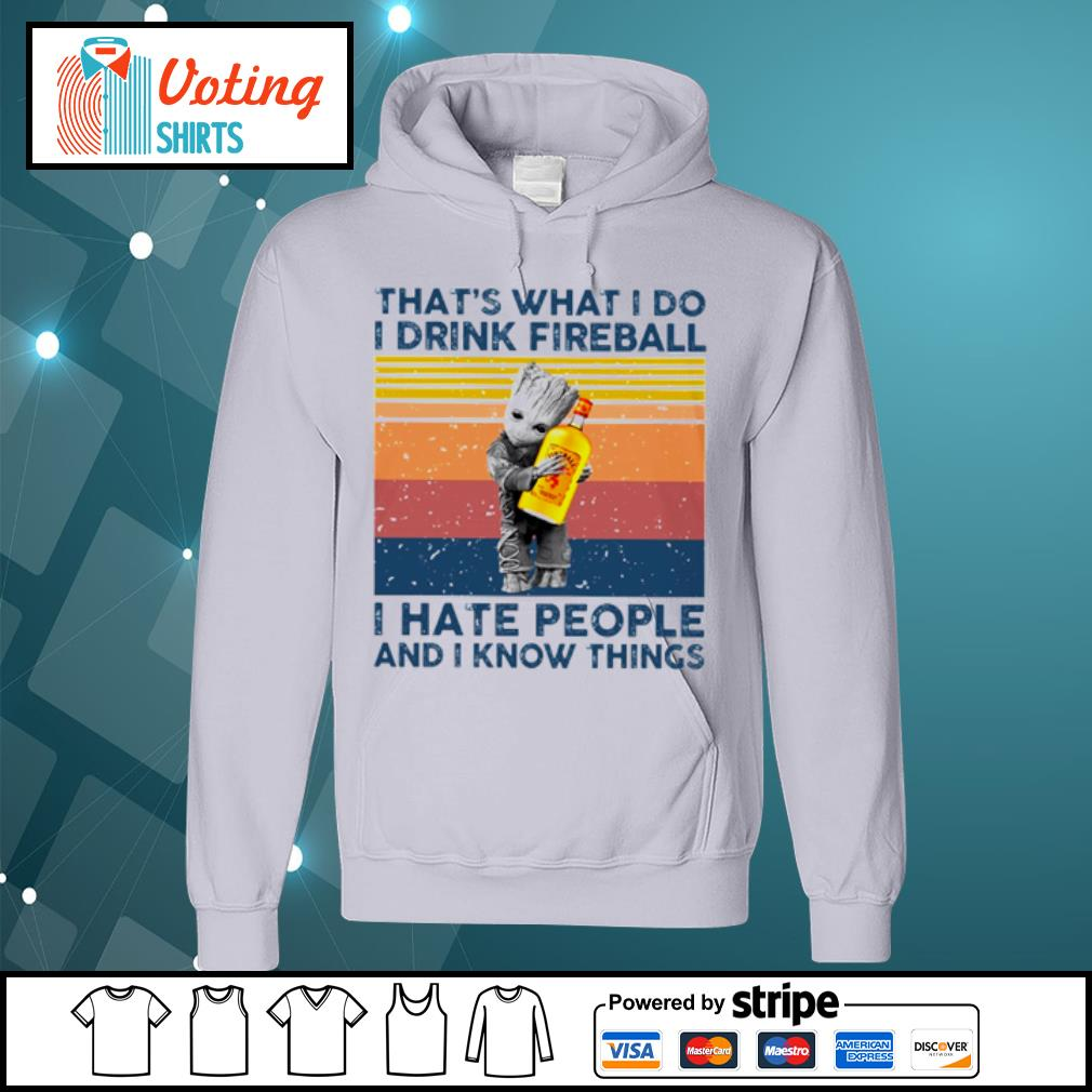 Baby Groot Hug that_s what I do I drink fireball I hate people and I know things s hoodie