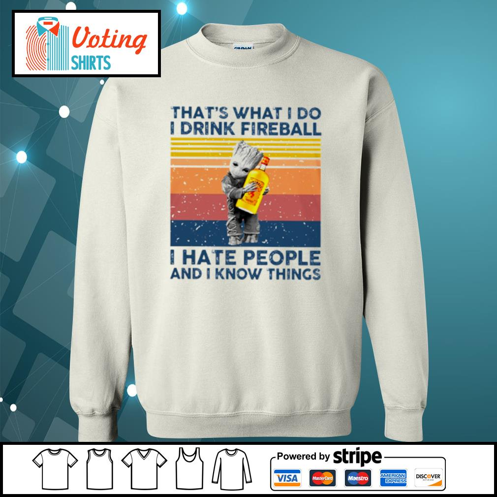 Baby Groot Hug that_s what I do I drink fireball I hate people and I know things s sweater