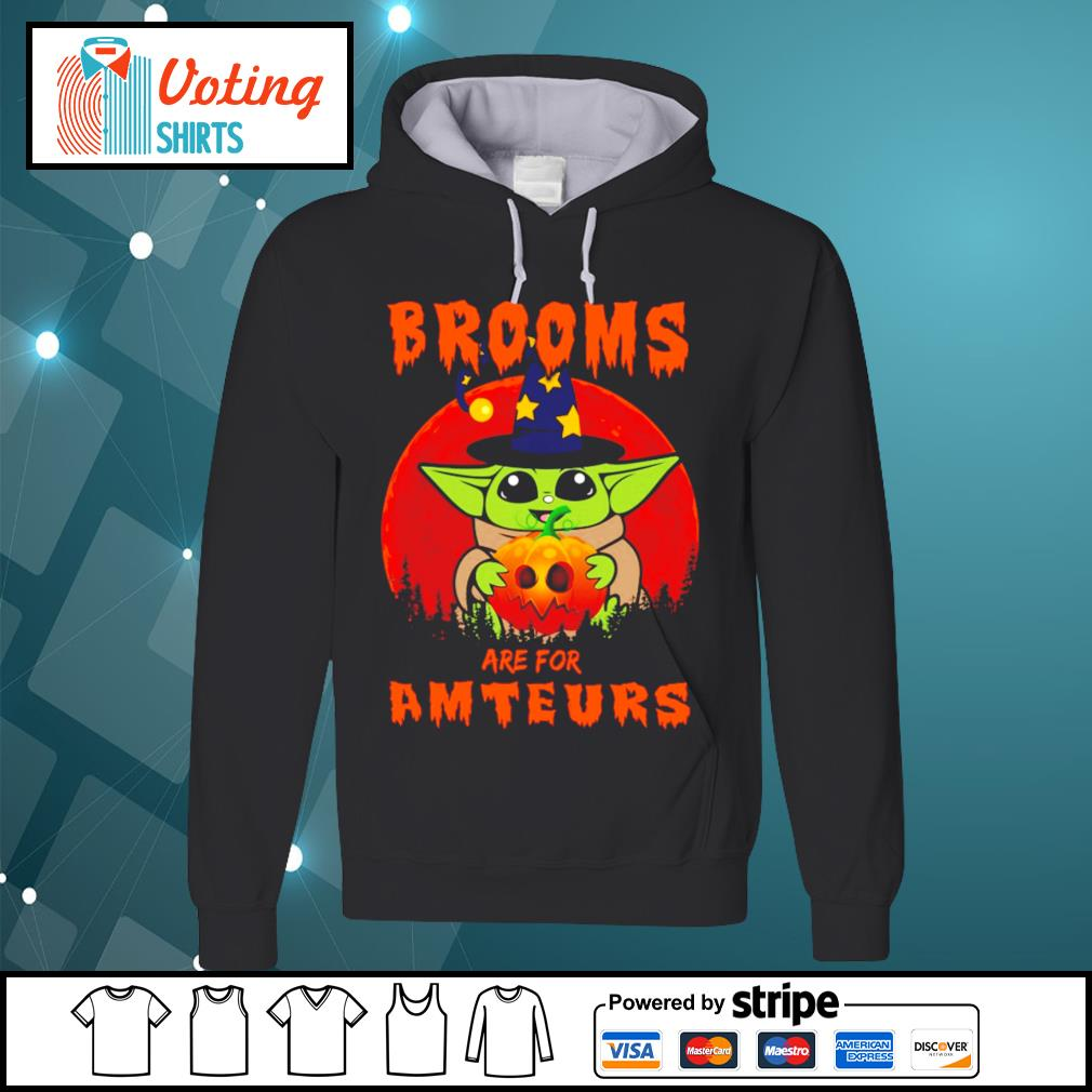 Baby yoda brooms are for amteurs halloween s hoodie