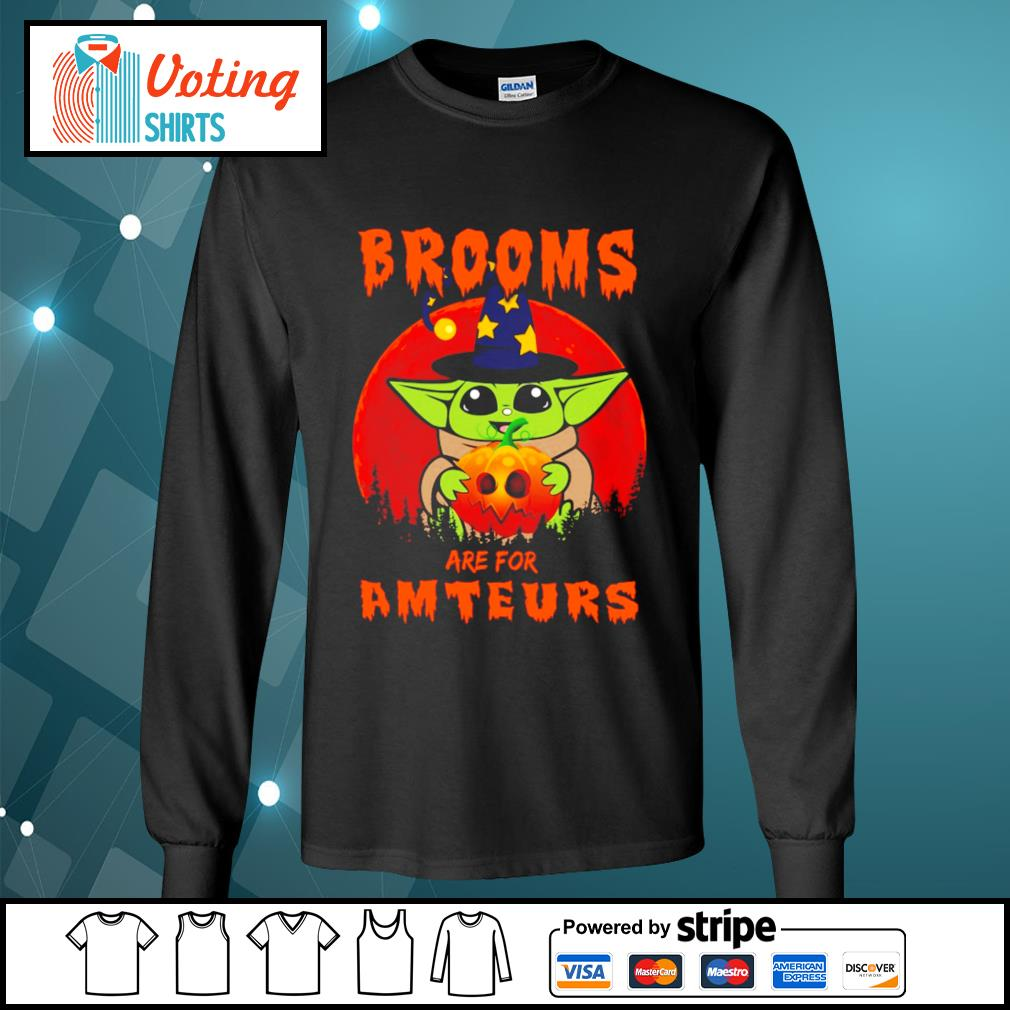 Baby yoda brooms are for amteurs halloween s longsleeve-tee