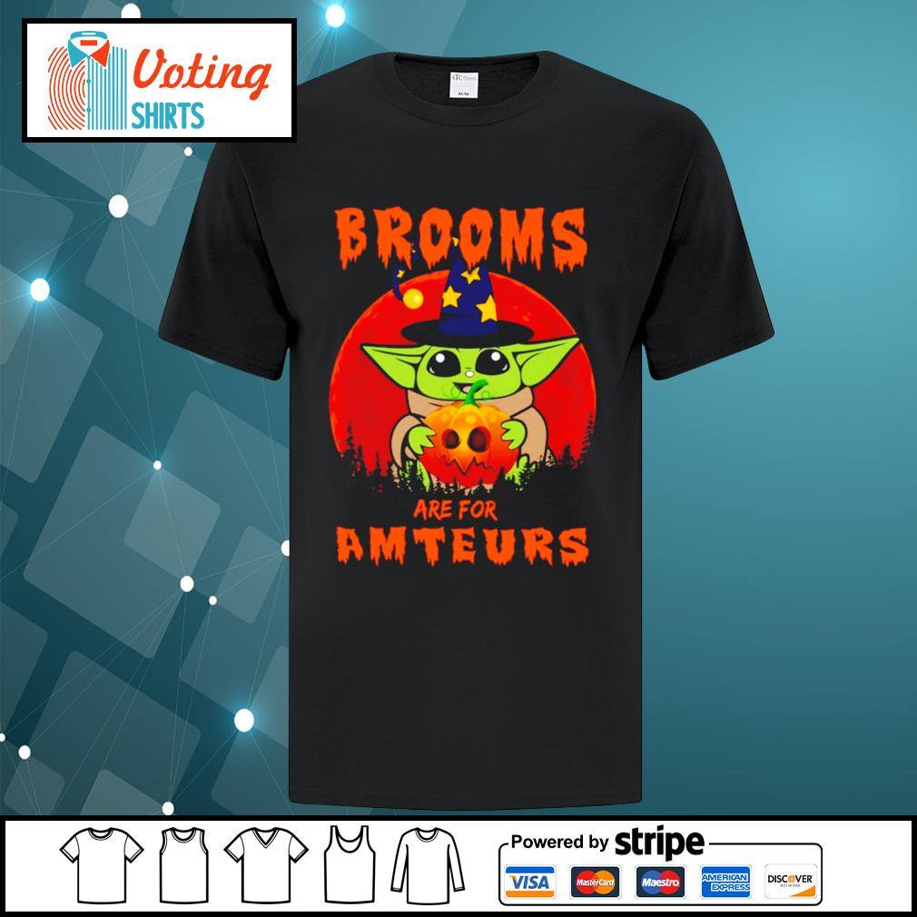 Baby yoda brooms are for amteurs halloween shirt