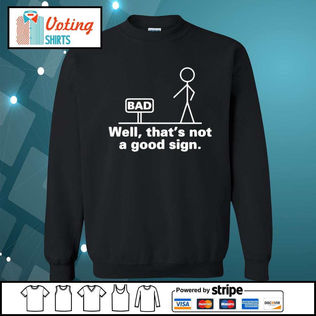 Bad well that_s not a good sign s sweater