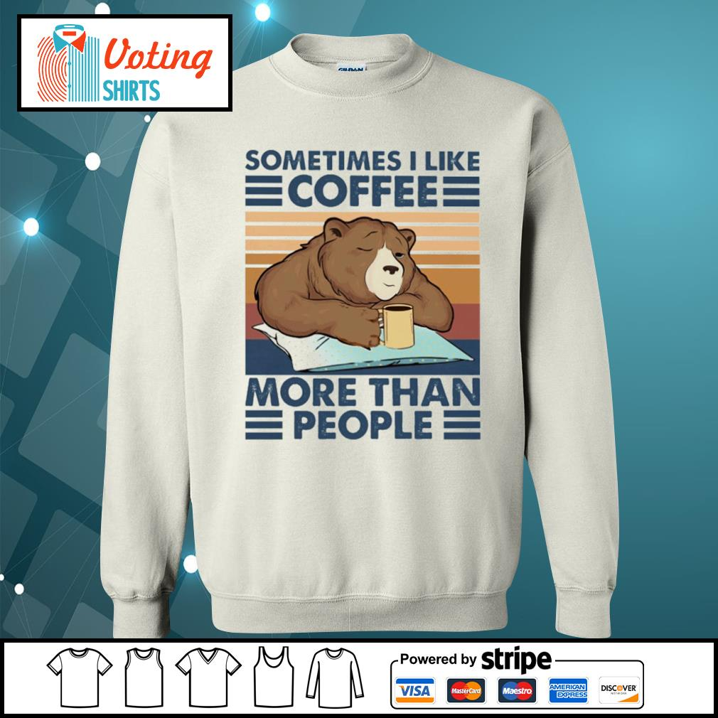 Bear drink coffee sometimes I like coffee more than people vintage s sweater