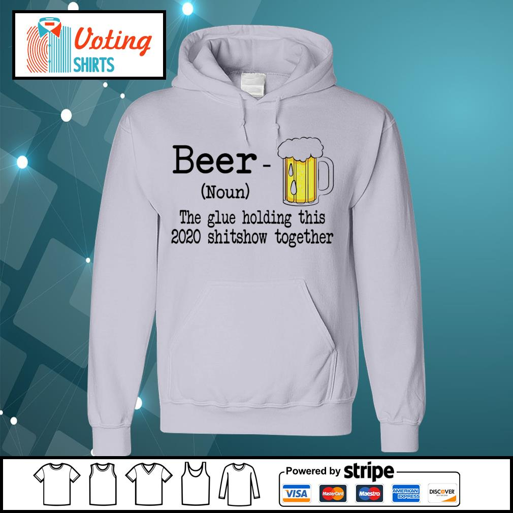 Beer the glue holding this 2020 shitshiw together s hoodie