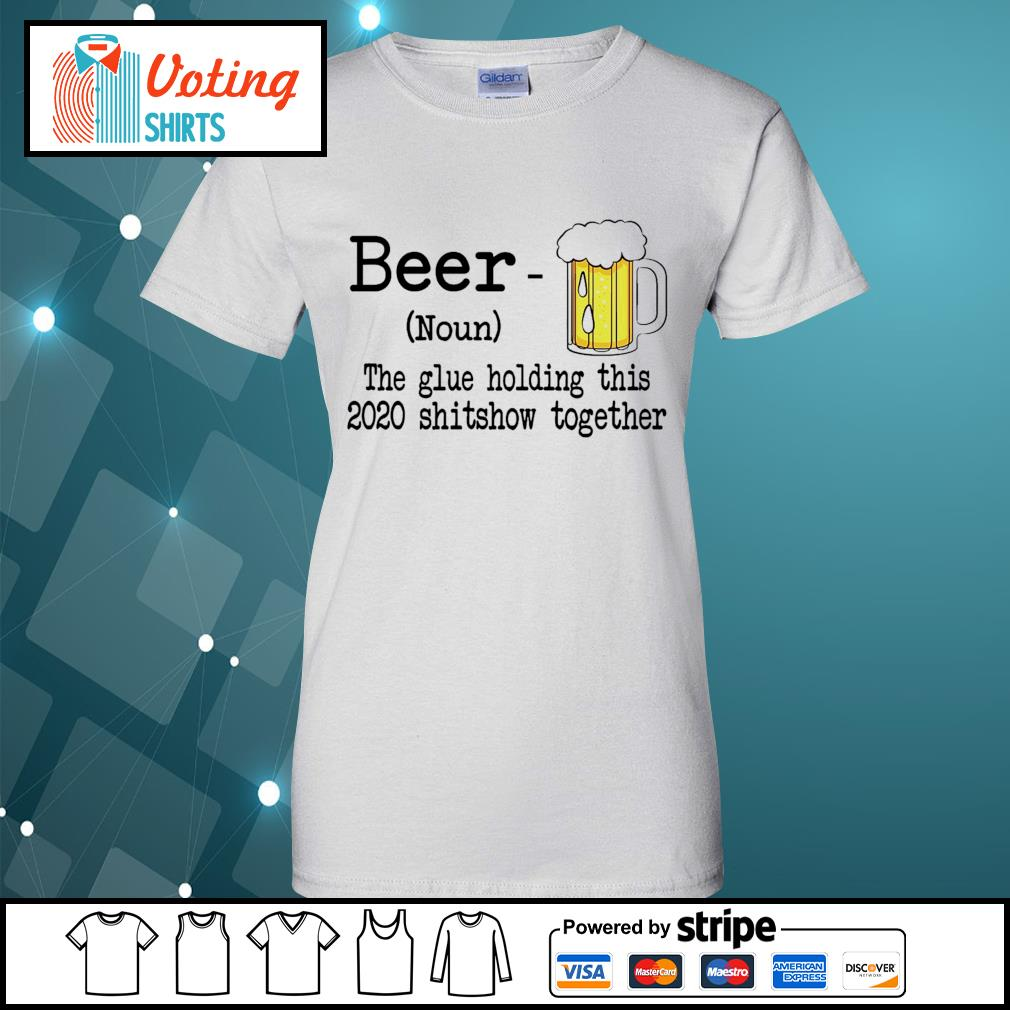 Beer the glue holding this 2020 shitshiw together s ladies-tee