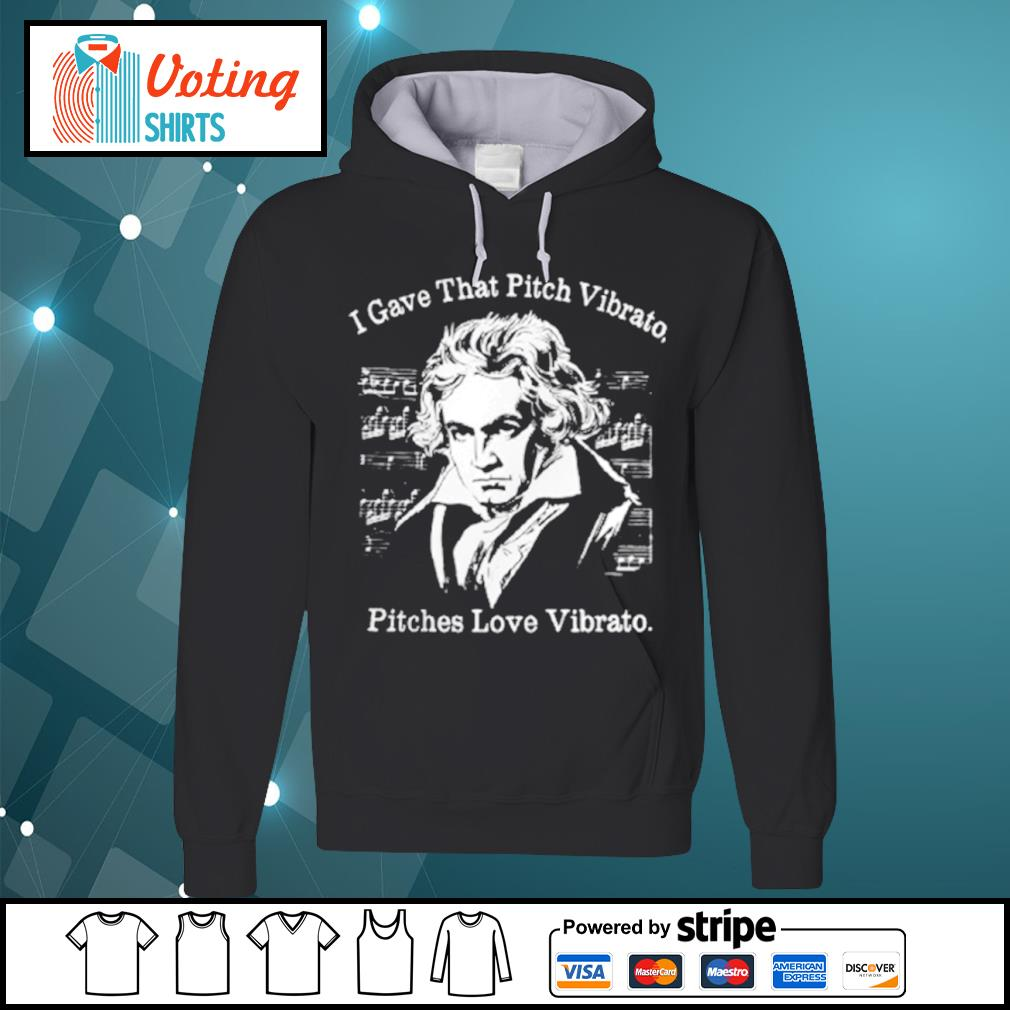 Beethoven I gave that pitch Vibrato pitches love Vibrato s hoodie
