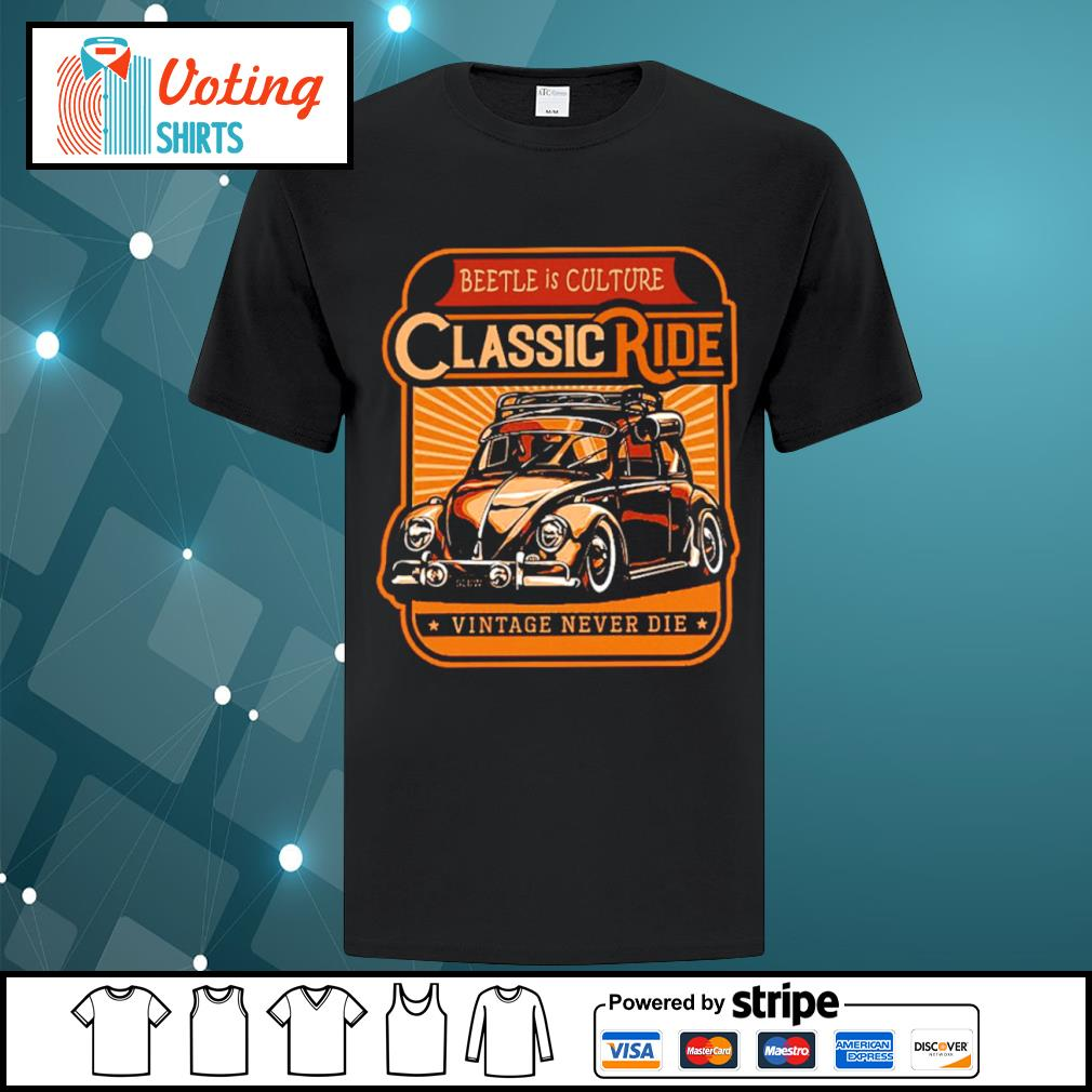 Beetle is culture classic ride vintage never die shirt