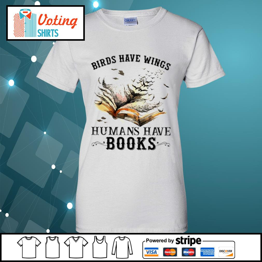 Birds have wings humans have books s ladies-tee