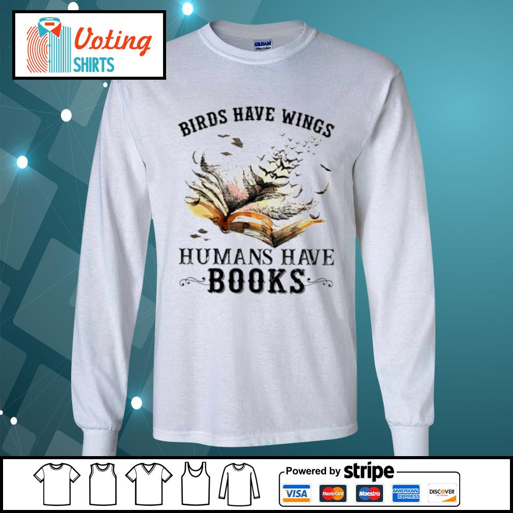 Birds have wings humans have books s longsleeve-tee