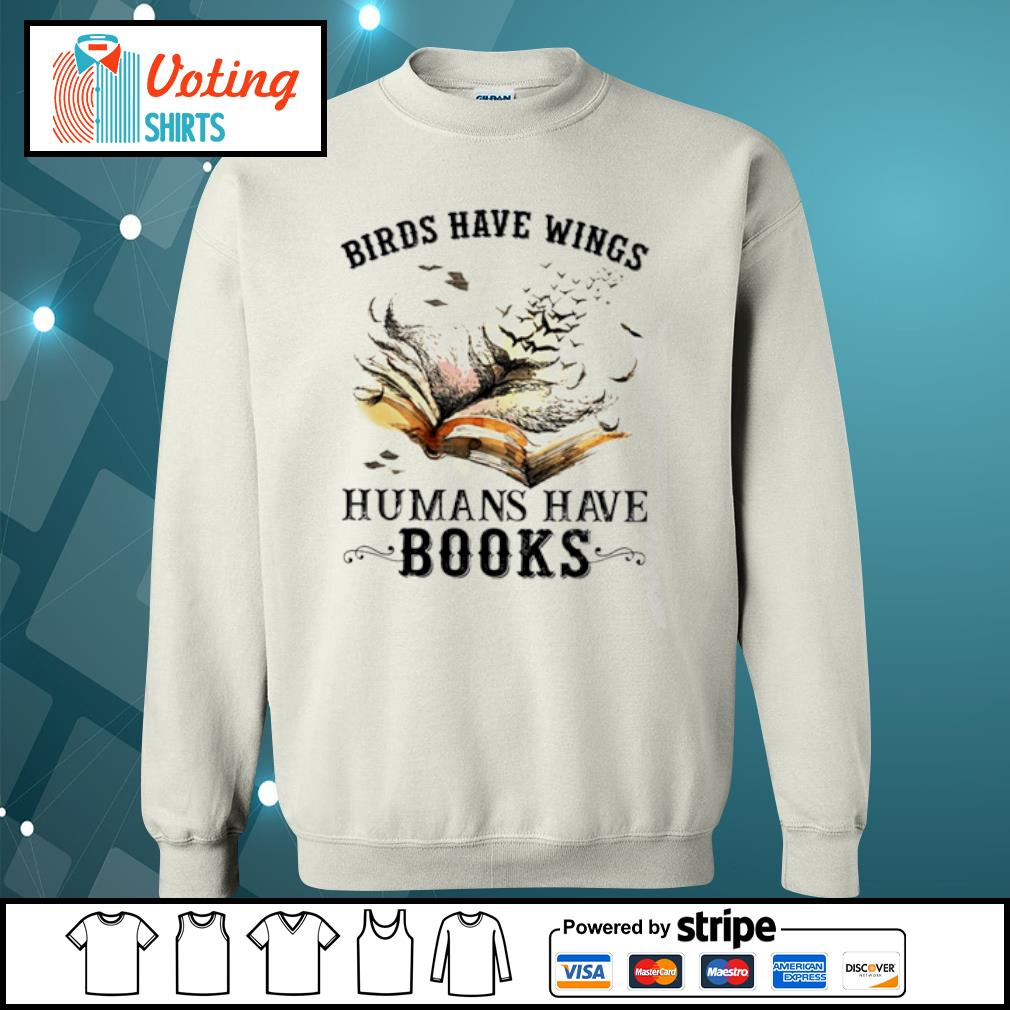 Birds have wings humans have books s sweater
