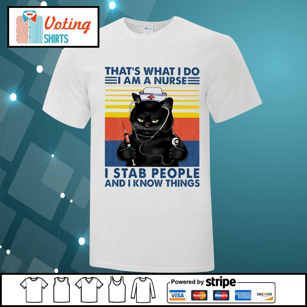 Black cat that_s what I do I am a nurse I stab people and I know things vintage shirt