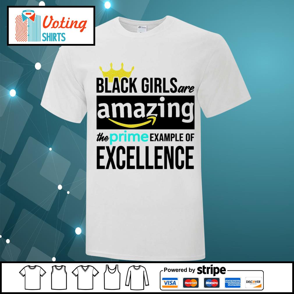 Black girls are amazing the prime example of excellence shirt