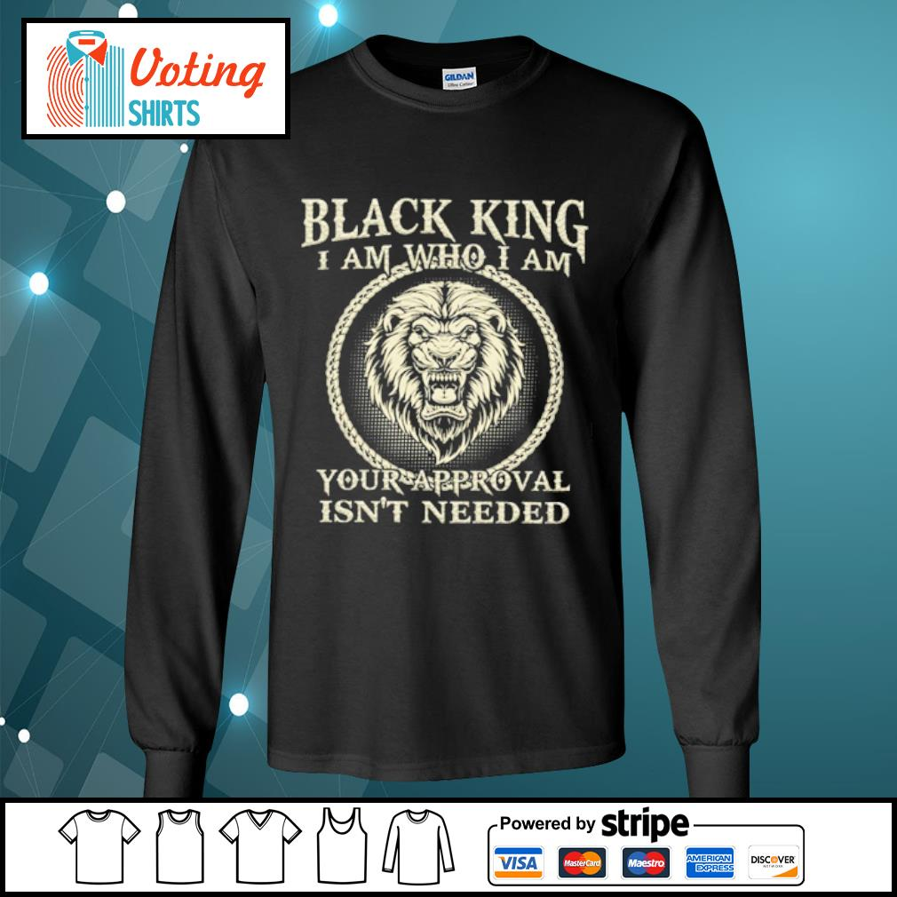 Black king I am who I am your approval isn_t needed s longsleeve-tee