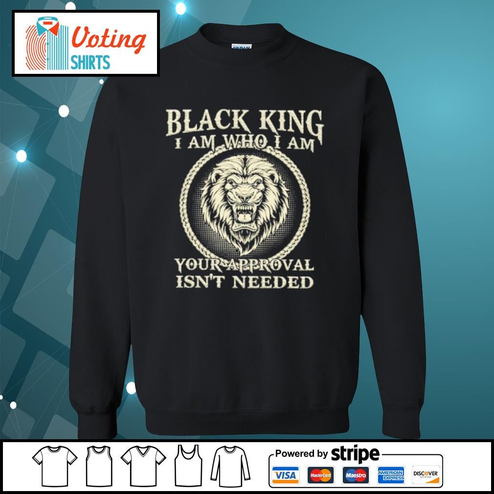 Black king I am who I am your approval isn_t needed s sweater