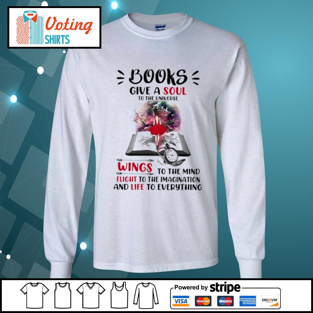 Book give a soul to the universe wings to the mind flight to the imagination and life to everything s longsleeve-tee