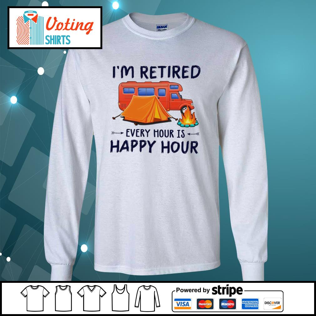 Camping i'm retired every hour is happy hour s longsleeve-tee