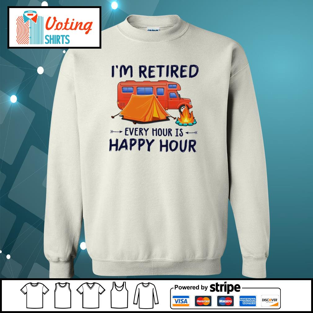 Camping i'm retired every hour is happy hour s sweater