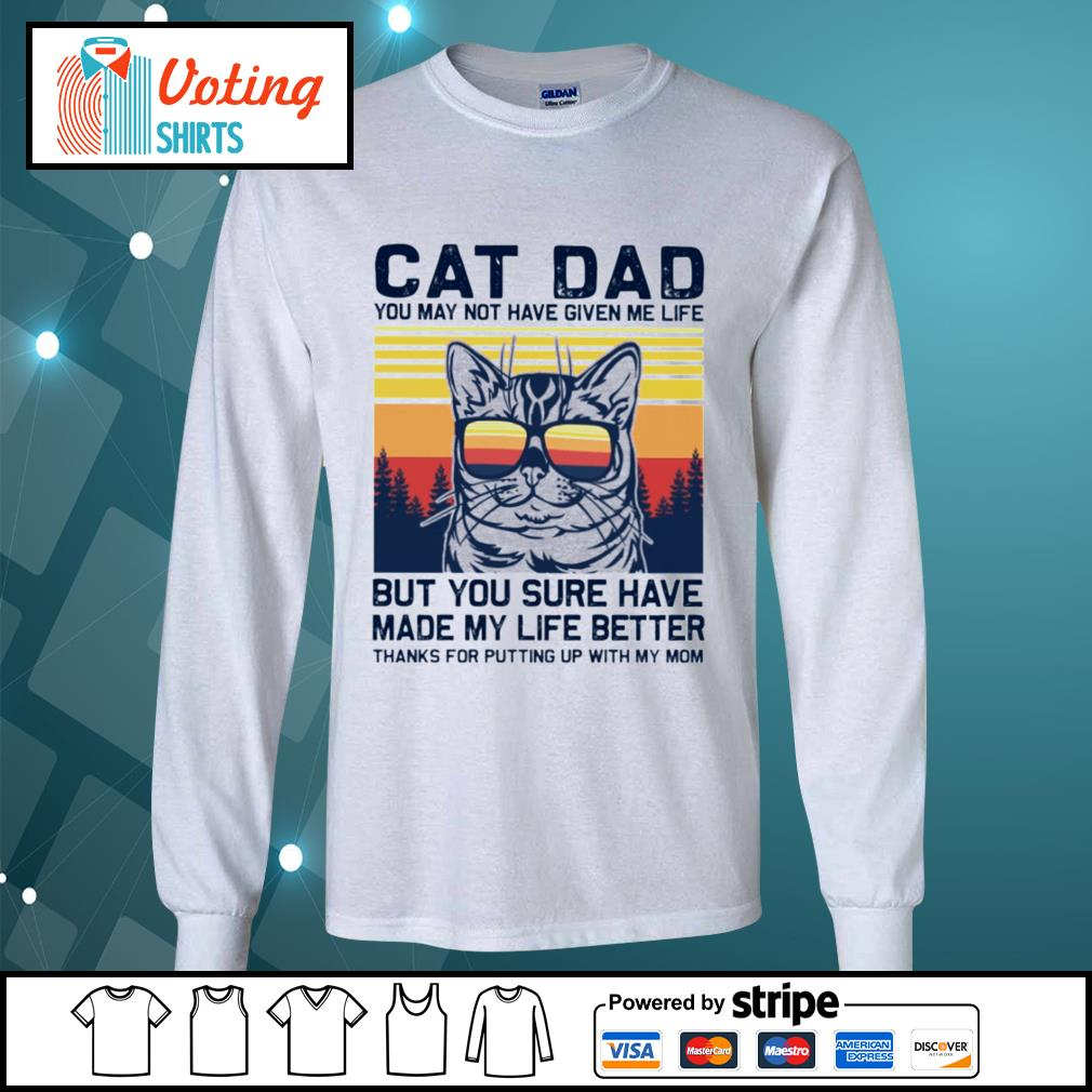 Cat dad you may not have given me life but you sure have made my life better vintage s longsleeve-tee