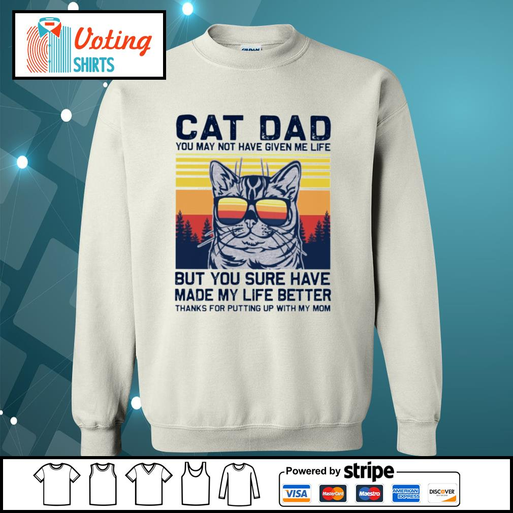 Cat dad you may not have given me life but you sure have made my life better vintage s sweater