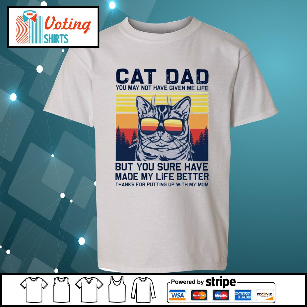 Cat dad you may not have given me life but you sure have made my life better vintage s youth-tee