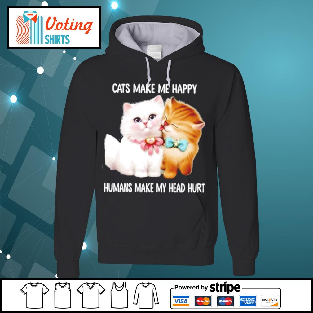 Cats make me happy humans make my head hurt s hoodie