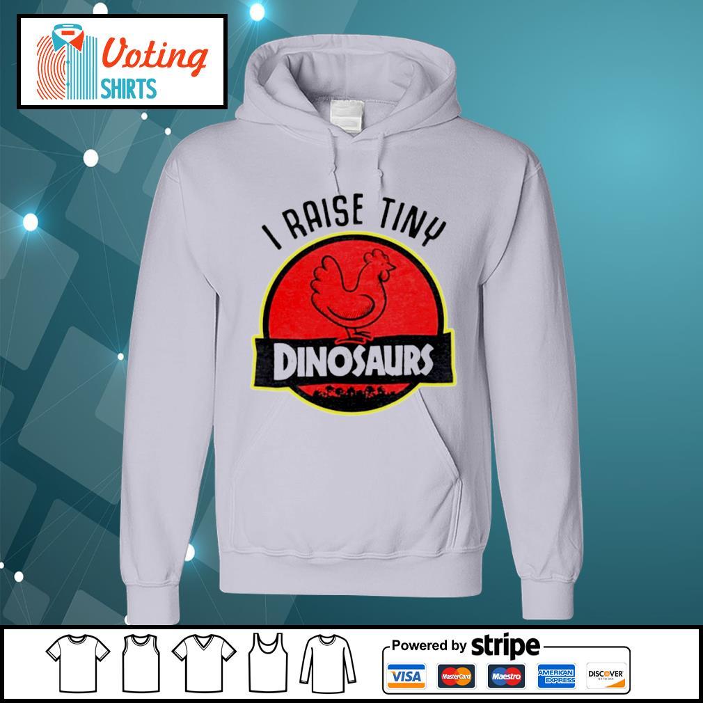 Chicken I raise tiny dinosaurs s hoodie