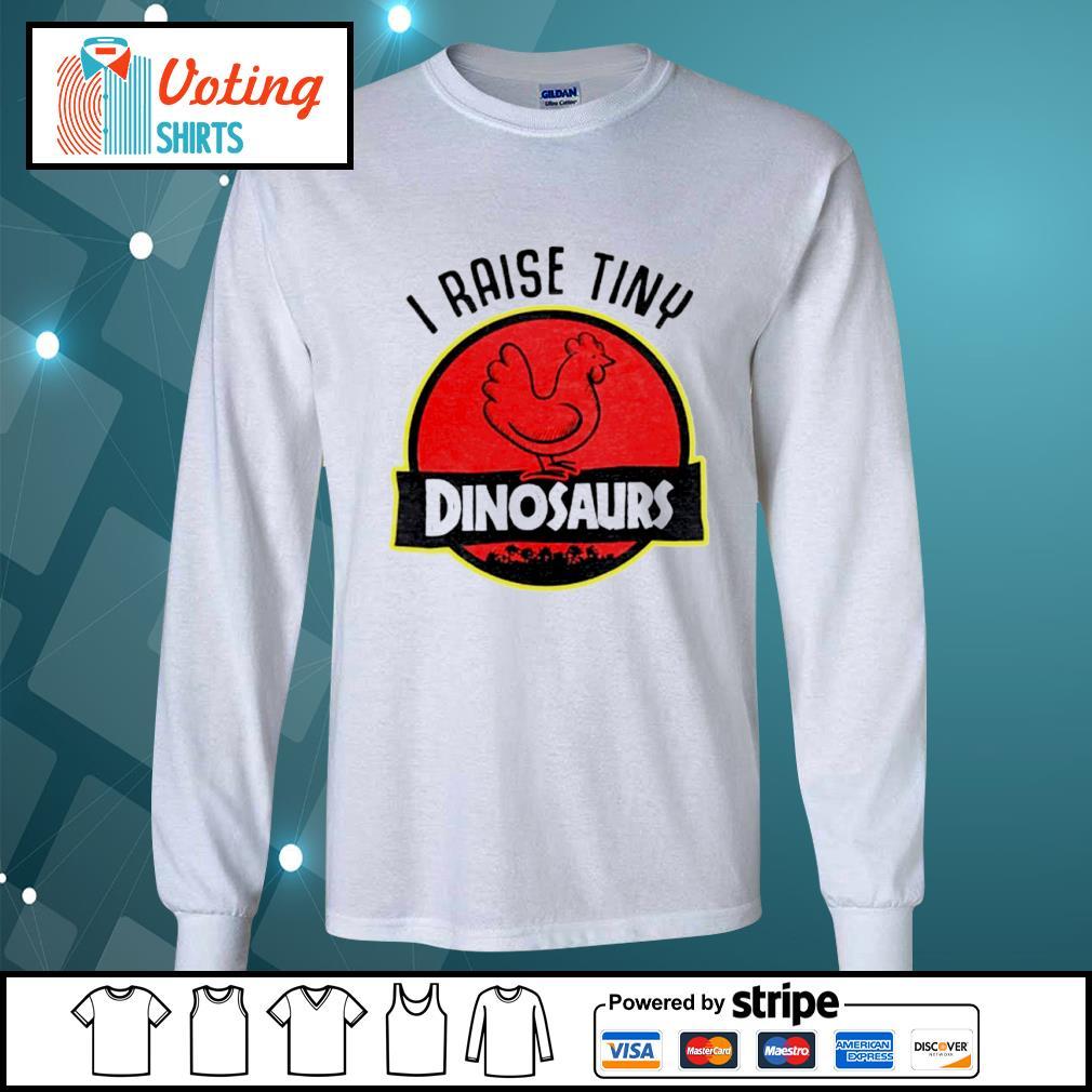 Chicken I raise tiny dinosaurs s longsleeve-tee