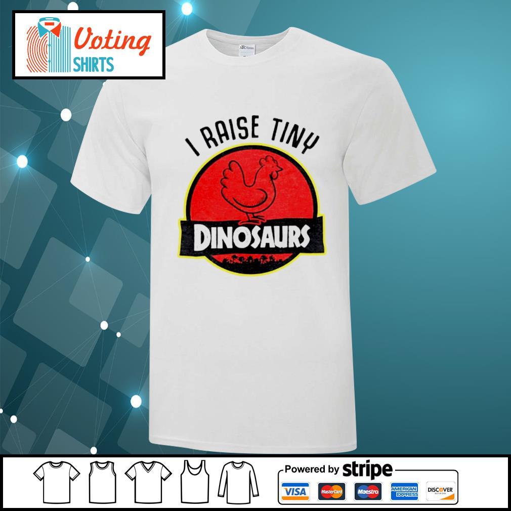 Chicken I raise tiny dinosaurs shirt
