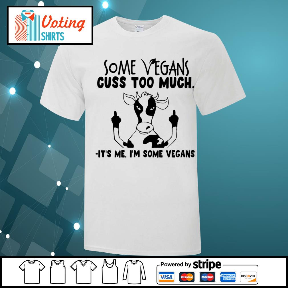 Cow some vegans cuss too much it_s me I_m some vegans shirt